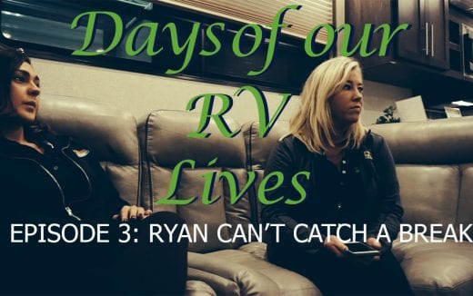 Days of our RV Lives: Episode 3: Ryan can't catch a break!