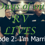 Days of Our RV Lives – Episode 2: I'm Married?